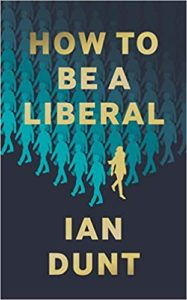 How to Be a Liberal: The Story of Liberalism and the Fight for its Life