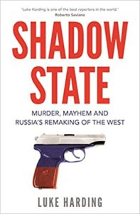 Shadow State: Murder, Mayhem and Russia's Remaking of the West